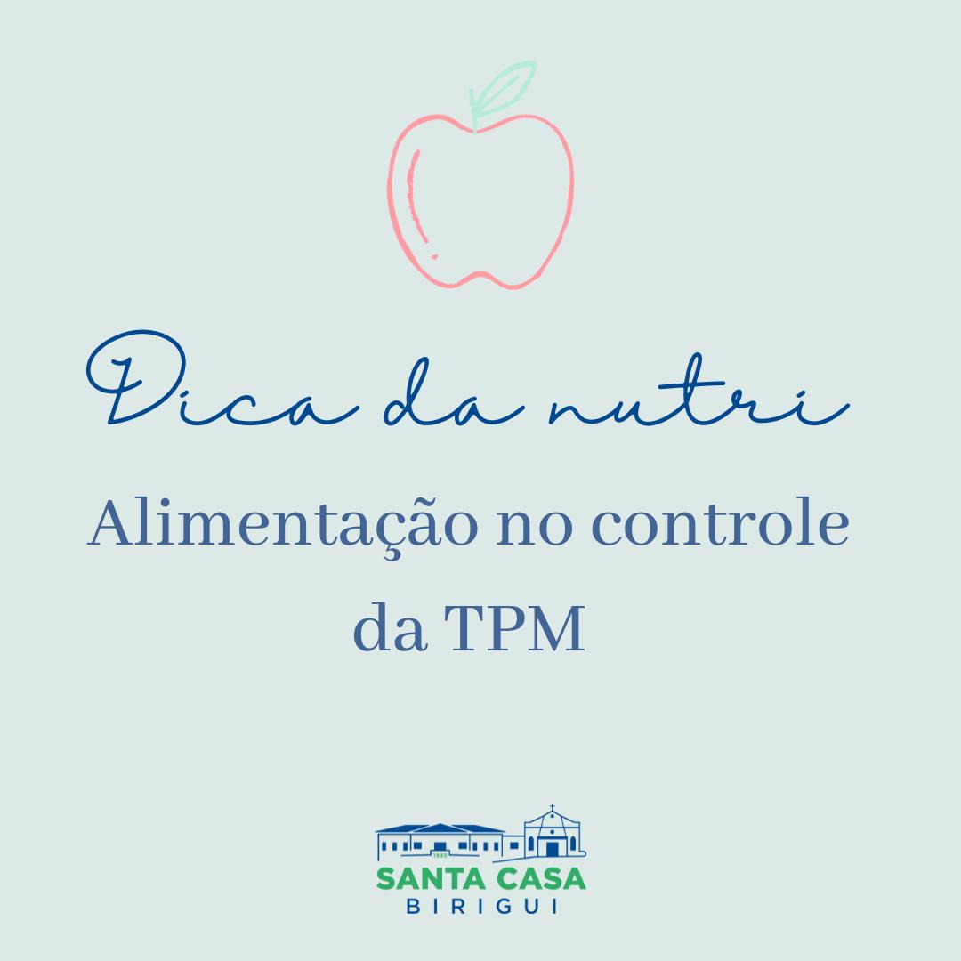 Dica da Nutri: Alimentação no controle da TPM